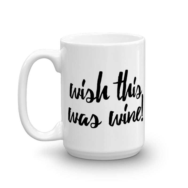 """Wish This Was Wine"" Coffee Mug – 11oz and 15oz Sizes"