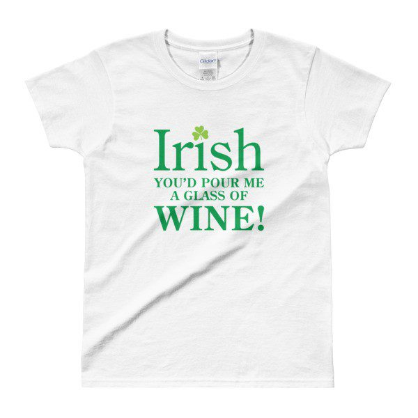 b714ebdd Irish You'd Pour Me A Glass Of Wine – St. Patty's Day Women's T-shirt in  White